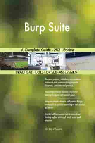 Burp Suite A Complete Guide - 2021 Edition by Gerardus Blokdyk