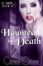 Haunted by Death (Liz Baker, book 4) by Christie Silvers