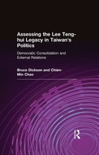 Assessing the Lee Teng-hui Legacy in Taiwan's Politics: Democratic Consolidation and External…