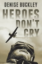 Heroes Don't Cry by Denise Buckley