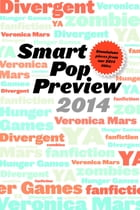 Smart Pop Preview 2014: Standalone Essays on Divergent, Zombies, the Hunger Games, Veronica Mars…