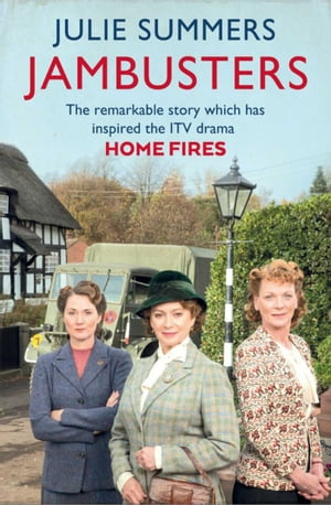 Jambusters The remarkable story which has inspired the ITV drama Home Fires