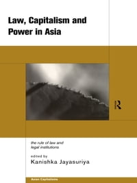 Law, Capitalism and Power in Asia: The Rule of Law and Legal Institutions