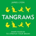 Tangrams Book: Shape Puzzles to Stretch Your Brain by James Lyon
