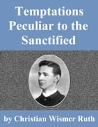 Temptations Peculiar to the Sanctified by Christian Wismer Ruth
