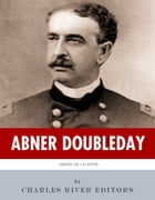 American Legends: The Life of Abner Doubleday by Charles River Editors
