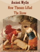 How Theseus Lifted The Stone by Ancient Myths