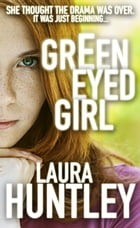 Green Eyed Girl by Laura Huntley