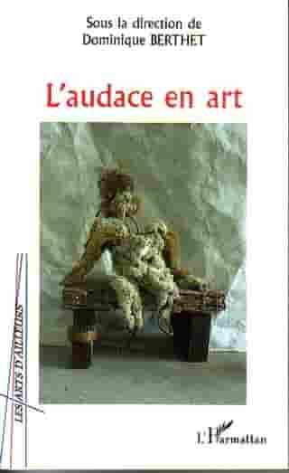 L'audace en art by Dominique Berthet