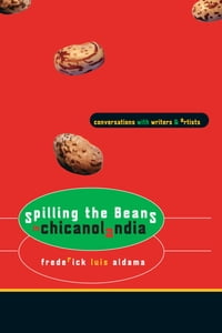 Spilling the Beans in Chicanolandia: Conversations with Writers and Artists