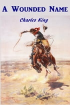 A Wounded Name by Charles King