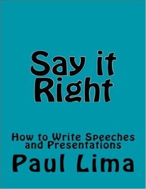 Say It Right: How to Write Speeches and Presentations by Paul Lima