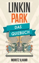 Linkin Park: Das Quizbuch von Hybrid Theory über Chester Bennington bis One More Light by Moritz Ilhami