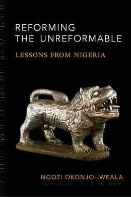 Book Reforming the Unreformable: Lessons from Nigeria by Ngozi Okonjo-Iweala