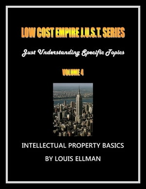 Low Cost Empire Just. Series Volume 4 - Intellectual Property Basics