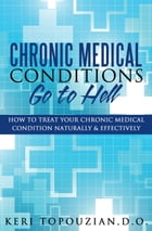 Chronic Medical Conditions Go To Hell by Keri Topouzian