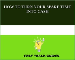 Book HOW TO TURN YOUR SPARE TIME INTO CASH by Alexey
