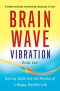 Brain Wave Vibration: Getting Back into the Rhythm of a Happy, Healthy Life 31602335-8fbb-4a18-ab88-5f975289db09