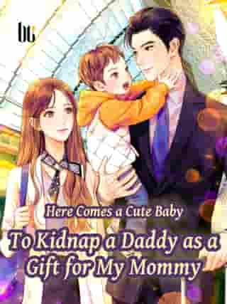 Here Comes a Cute Baby—To Kidnap a Daddy as a Gift for My Mommy: Volume 6 by Qian Qiuluo