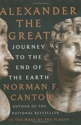 Book Alexander the Great: Journey to the End of the Earth by Norman F. Cantor