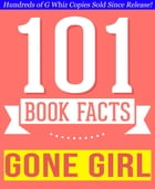 Gone Girl - 101 Amazingly True Facts You Didn't Know: Fun Facts and Trivia Tidbits Quiz Game Books by G Whiz