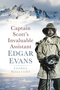 Captain Scott's Invaluable Assistant Edgar Evans