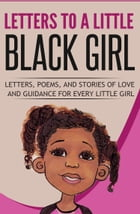 Letters to a Little Black Girl: Letters, Poems, and Stories of Love and Guidance for Every Little Girl by Leila Lacey
