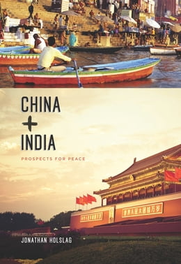 Book China and India: Prospects for Peace by Jonathan Holslag