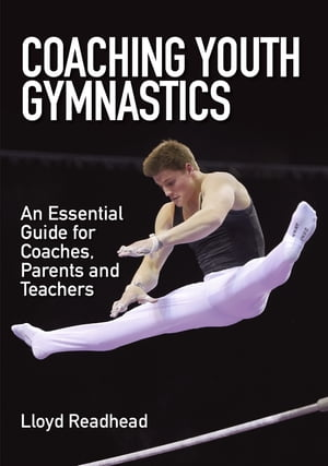 Coaching Youth Gymnastics An Essential Guide for Coaches,  Parents and Teachers