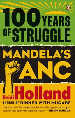 Book 100 Years of Struggle - Mandela's ANC by Heidi  Holland