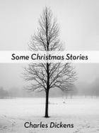 Some Christmas Stories by Charles Dickens