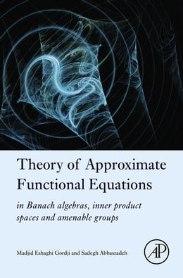 Book Theory of Approximate Functional Equations: In Banach Algebras, Inner Product Spaces and Amenable… by Madjid Eshaghi Gordji