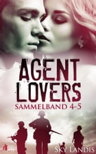 Agent Lovers Sammelband 2: Band 4 - 5 by Sky Landis