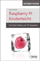 Raspberry Pi Kinderleicht: YouTube Videos am TV abspielen by Marco Reichel