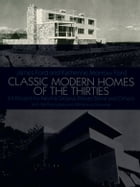 Classic Modern Homes of the Thirties: 64 Designs by Neutra, Gropius, Breuer, Stone and Others by James Ford
