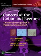 Cancers of the Colon and Rectum: A Multidisciplinary Approach to Diagnosis and Management by Al Benson III, MD
