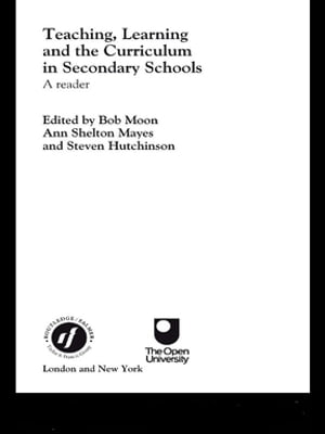 Teaching,  Learning and the Curriculum in Secondary Schools A Reader