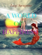 A World of Happiness by Luigi Savagnone