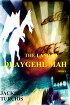 The Land of Draygehl Mah by Jackie Turcios