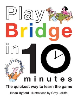 Play Bridge in 10 Minutes: The Quickest Way to Learn the Game