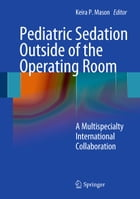 Pediatric Sedation Outside of the Operating Room: A Multispecialty International Collaboration