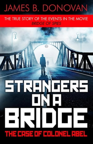 Strangers on a Bridge The Case of Colonel Abel