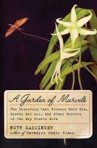 A Garden of Marvels: How We Discovered that Flowers Have Sex, Leaves Eat Air, and Other Secrets of…
