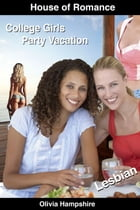 College Girls Party Vacation by Olivia Hampshire