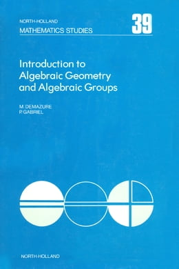 Book Introduction to algebraic geometry and algebraic groups by Demazure, Michel