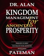 Kingdom Management for Anointed Prosperity by Dr. Alan Pateman