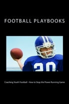Coaching Youth Football: How to Stop the Power Running Game by Football Playbooks