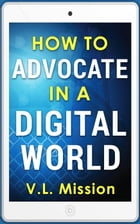 How To Advocate In A Digital World by V.L. Mission