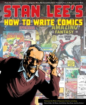 Stan Lee's How to Write Comics From the Legendary Co-Creator of Spider-Man,  the Incredible Hulk,  Fantastic Four,  X-Men,  and Iron Man