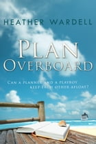 Plan Overboard by Heather Wardell